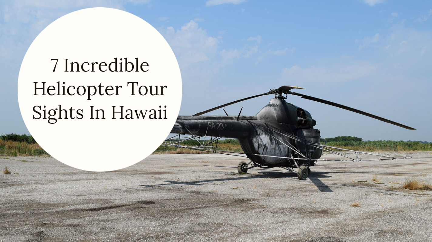 7 Incredible Helicopter Tour Sights In Hawaii