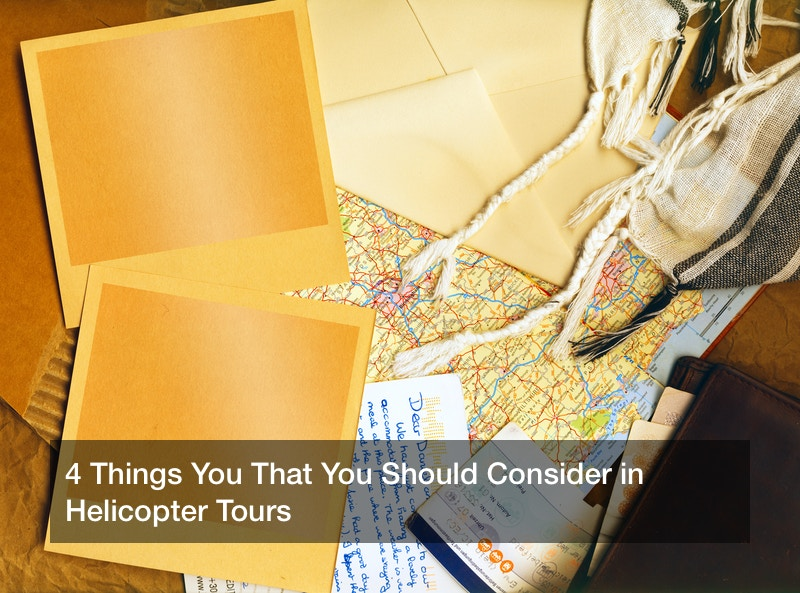 4 Things You That You Should Consider in Helicopter Tours