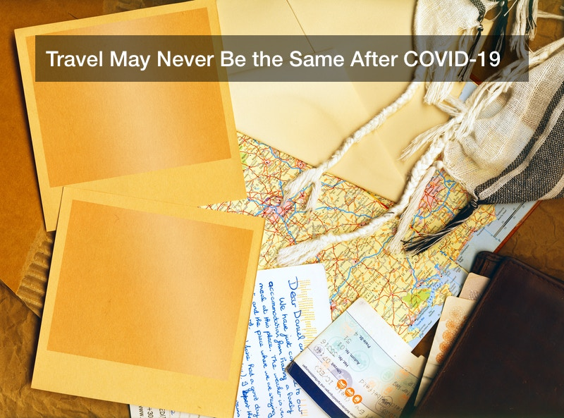 Travel May Never Be the Same After COVID-19