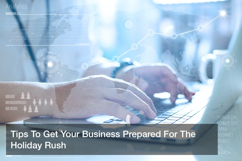 Tips To Get Your Business Prepared For The Holiday Rush