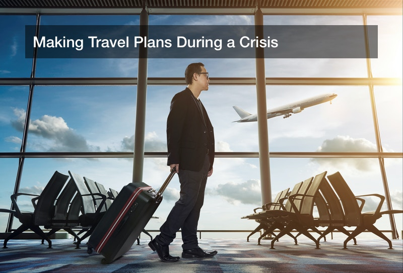 Making Travel Plans During a Crisis