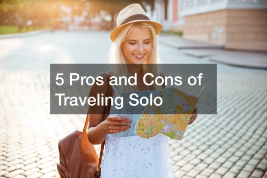 5 Pros and Cons of Traveling Solo